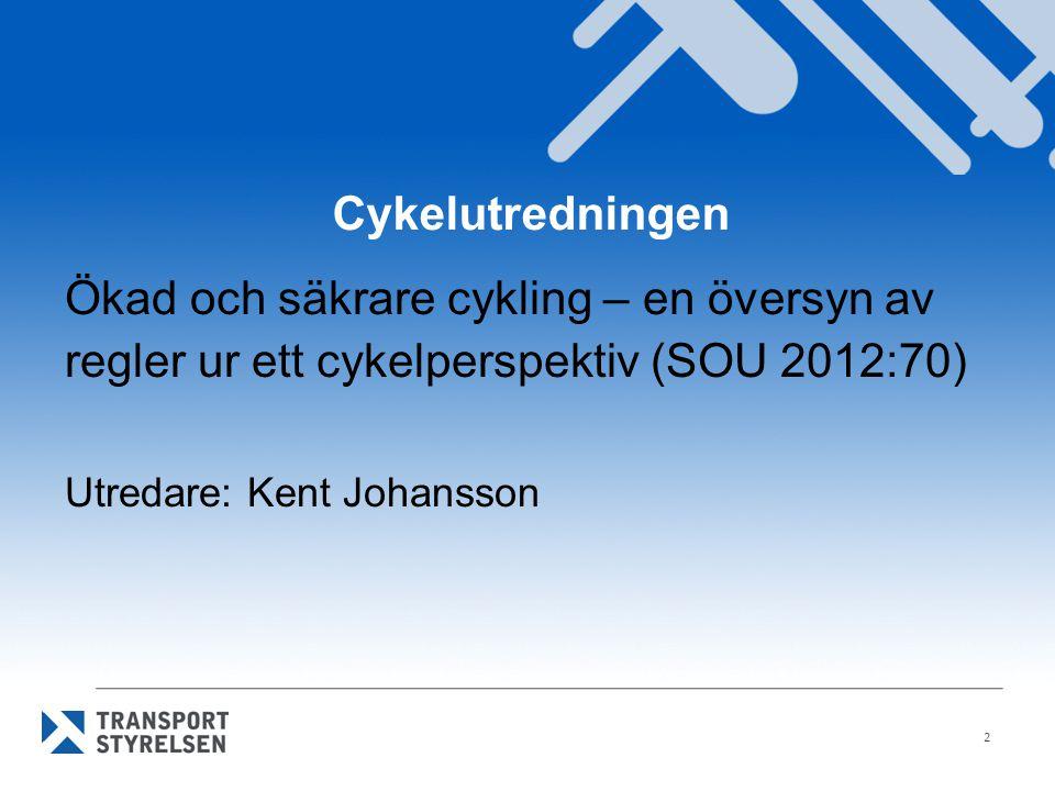 Cykelutredningen Ökad och säkrare cykling – en översyn av regler ur ett cykelperspektiv (SOU 2012:70) Utredare: Kent Johansson 2