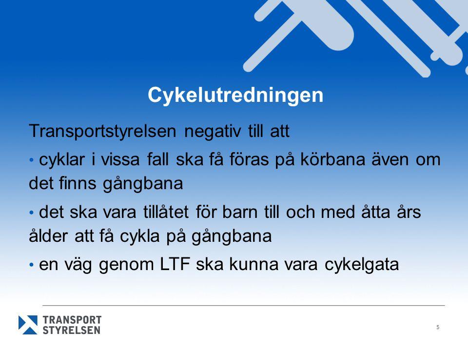 Cykelutredningen Transportstyrelsen negativ till att cyklar i vissa fall ska få föras på körbana även om det finns gångbana det ska vara tillåtet för barn till och med åtta års ålder att få cykla på gångbana en väg genom LTF ska kunna vara cykelgata 5