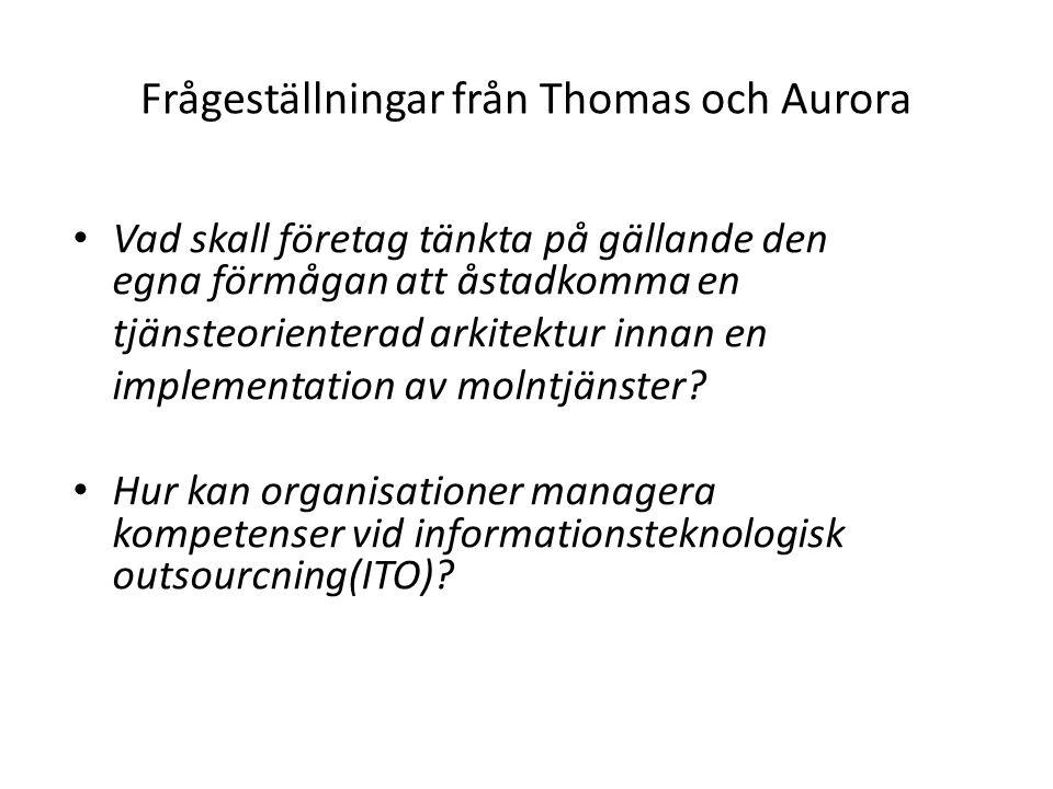 Frågeställningar från Thomas och Aurora Vad skall företag tänkta på gällande den egna förmågan att åstadkomma en tjänsteorienterad arkitektur innan en implementation av molntjänster.