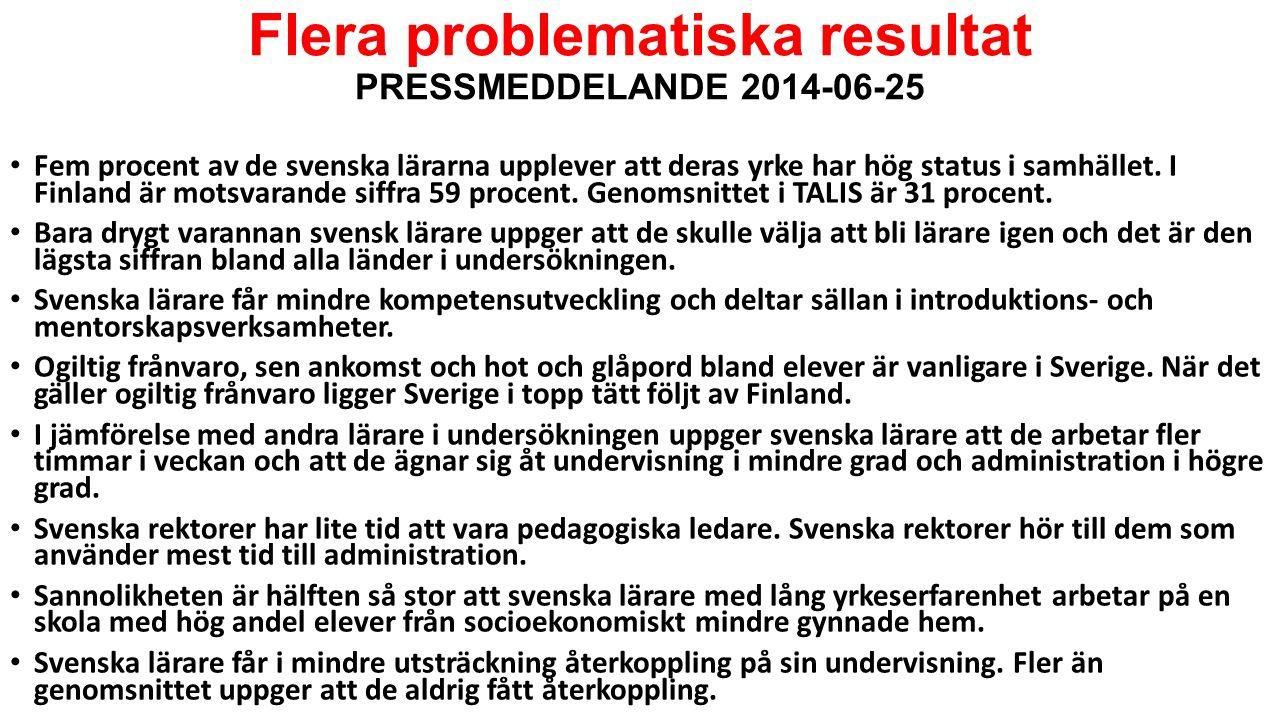 Flera problematiska resultat PRESSMEDDELANDE 2014-06-25 Fem procent av de svenska lärarna upplever att deras yrke har hög status i samhället.