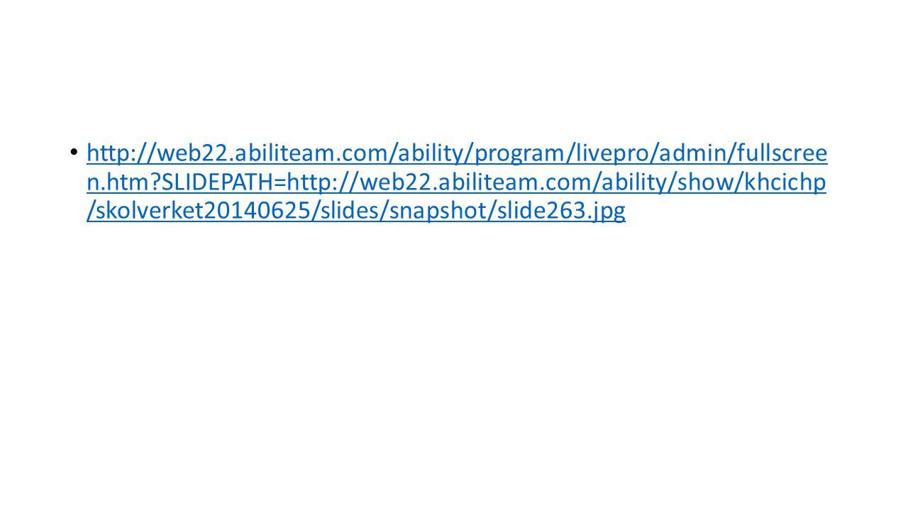 http://web22.abiliteam.com/ability/program/livepro/admin/fullscree n.htm SLIDEPATH=http://web22.abiliteam.com/ability/show/khcichp /skolverket20140625/slides/snapshot/slide263.jpg http://web22.abiliteam.com/ability/program/livepro/admin/fullscree n.htm SLIDEPATH=http://web22.abiliteam.com/ability/show/khcichp /skolverket20140625/slides/snapshot/slide263.jpg