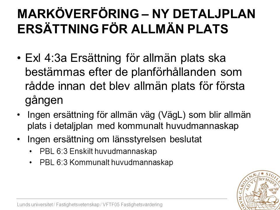 Lunds universitet / Fastighetsvetenskap / VFTF05 Fastighetsvärdering MARKÖVERFÖRING – NY DETALJPLAN ERSÄTTNING FÖR ALLMÄN PLATS Exl 4:3a Ersättning fö