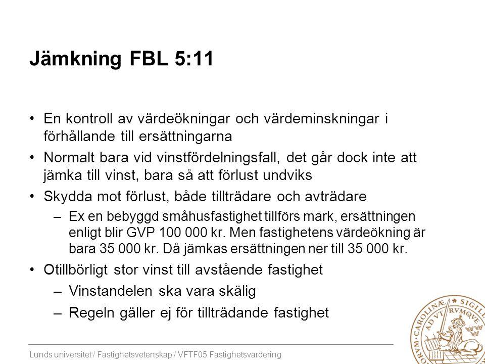Lunds universitet / Fastighetsvetenskap / VFTF05 Fastighetsvärdering Jämkning FBL 5:11 En kontroll av värdeökningar och värdeminskningar i förhållande