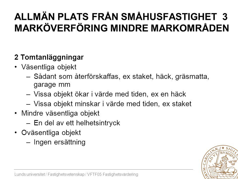 Lunds universitet / Fastighetsvetenskap / VFTF05 Fastighetsvärdering ALLMÄN PLATS FRÅN SMÅHUSFASTIGHET 4 MARKÖVERFÖRING MINDRE MARKOMRÅDEN 3 Företagsskada Innebär ex breddningen av gatan ökade trafikmängder, dvs buller mm.