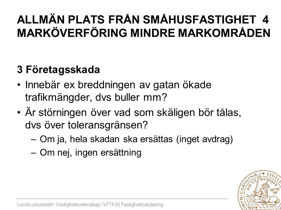 Lunds universitet / Fastighetsvetenskap / VFTF05 Fastighetsvärdering ALLMÄN PLATS FRÅN SMÅHUSFASTIGHET 4 MARKÖVERFÖRING MINDRE MARKOMRÅDEN 3 Företagss