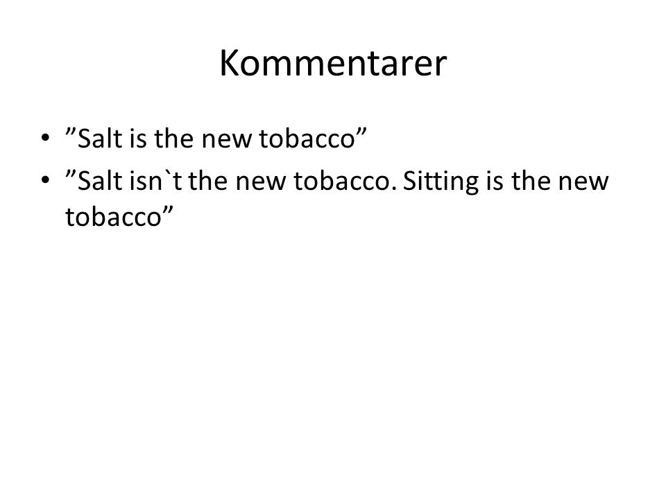 Kommentarer Salt is the new tobacco Salt isn`t the new tobacco. Sitting is the new tobacco