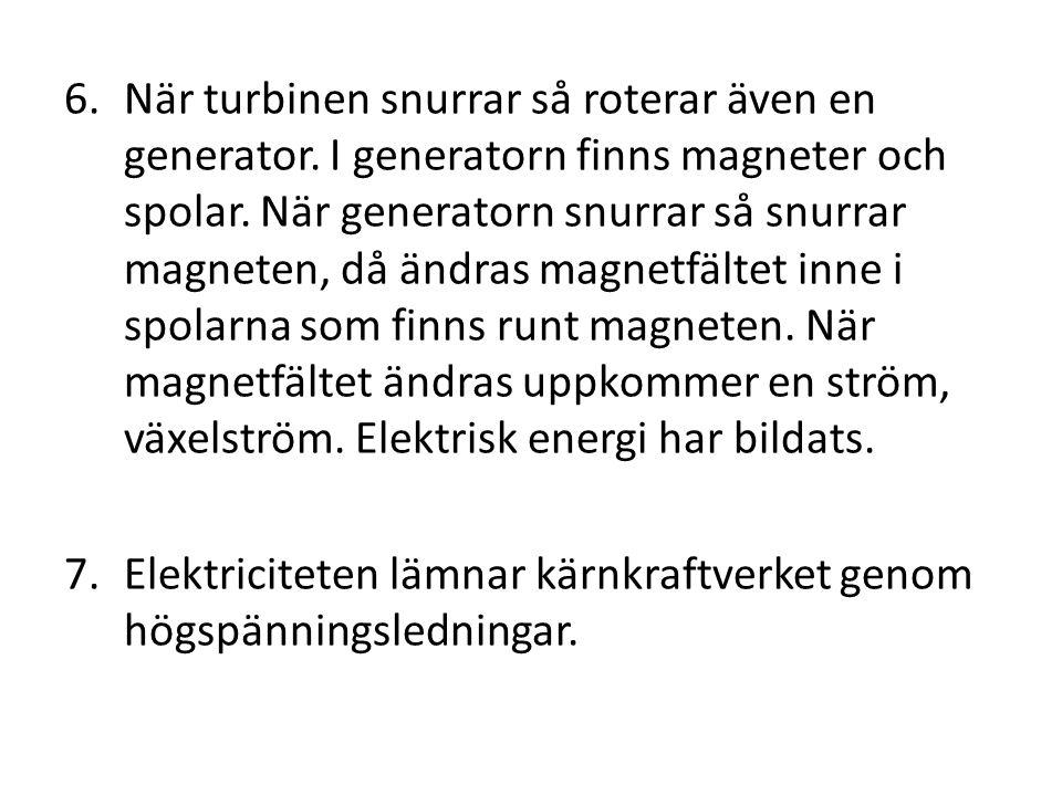 6.När turbinen snurrar så roterar även en generator. I generatorn finns magneter och spolar. När generatorn snurrar så snurrar magneten, då ändras mag