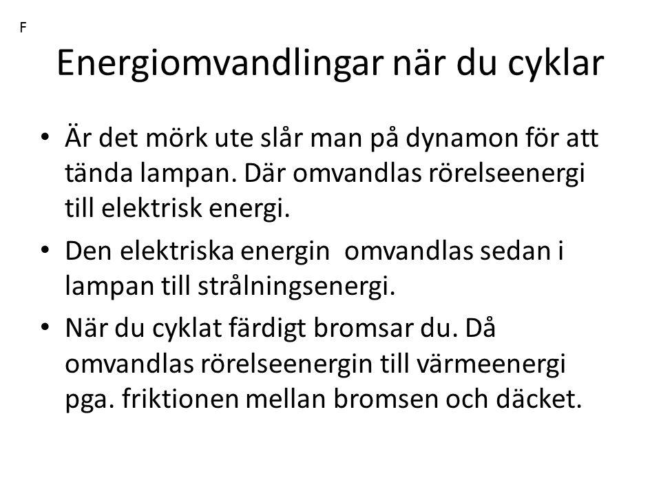 Energiomvandlingar när du cyklar Är det mörk ute slår man på dynamon för att tända lampan. Där omvandlas rörelseenergi till elektrisk energi. Den elek