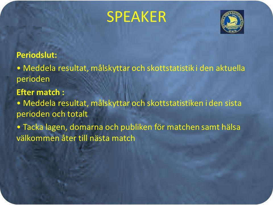 SPEAKER Periodslut: Meddela resultat, målskyttar och skottstatistik i den aktuella perioden Efter match : Meddela resultat, målskyttar och skottstatis
