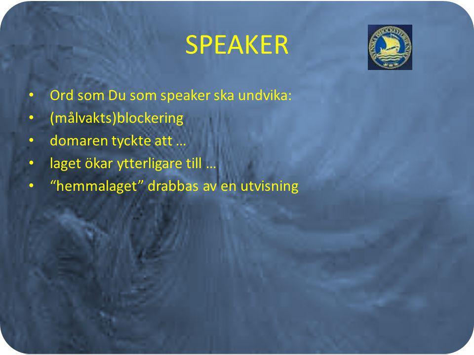 SPEAKER Ord som Du som speaker ska undvika: (målvakts)blockering domaren tyckte att … laget ökar ytterligare till … hemmalaget drabbas av en utvisning