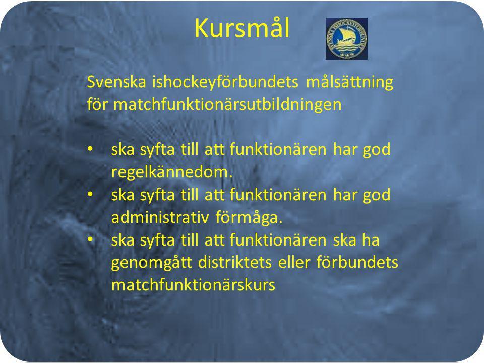 Kursmål Svenska ishockeyförbundets målsättning för matchfunktionärsutbildningen ska syfta till att funktionären har god regelkännedom. ska syfta till