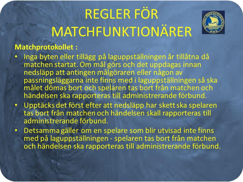 REGLER FÖR MATCHFUNKTIONÄRER Matchprotokollet : Inga byten eller tillägg på laguppställningen år tillåtna då matchen startat. Om mål görs och det uppd