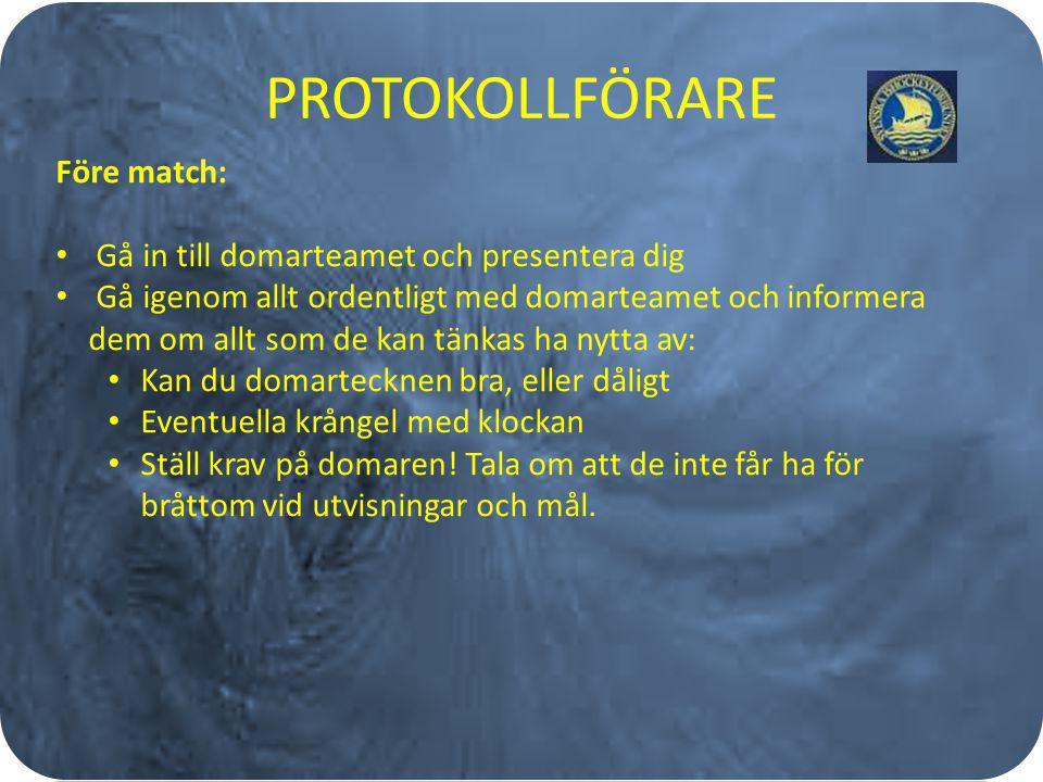PROTOKOLLFÖRARE Under match Vid mål: Se till att målgörare och assisterande finns med i matchprotokollet Om inte, se till att domaren blir uppmärksammad på detta innan pucken släpps.