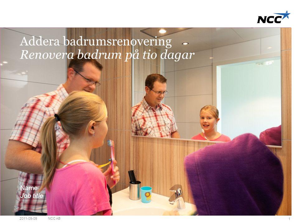 Title slide Pink Addera badrumsrenovering Renovera badrum på tio dagar Name Job title 2011-09-09NCC AB 1