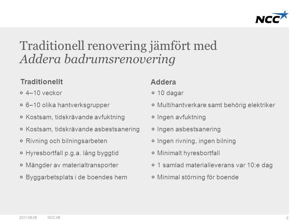 Title and content Traditionell renovering jämfört med Addera badrumsrenovering 4–10 veckor 6–10 olika hantverksgrupper Kostsam, tidskrävande avfuktnin