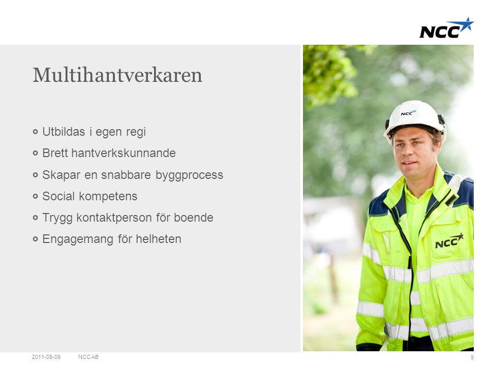 Medium right picture Click on the picture icon to change photo Multihantverkaren 2011-09-09NCC AB 9 Utbildas i egen regi Brett hantverkskunnande Skapa