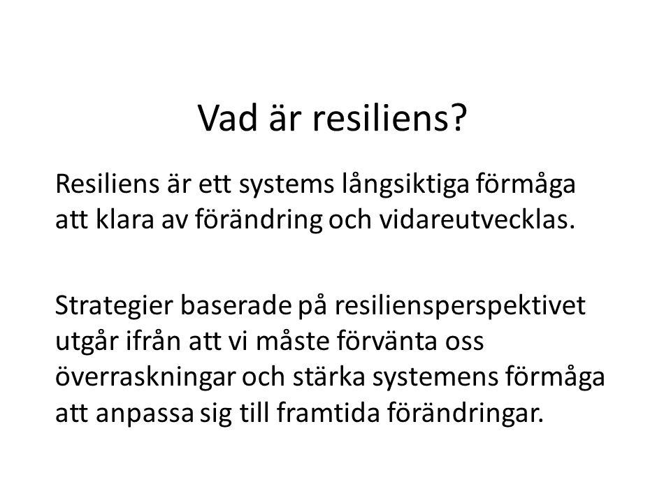 Vad är resiliens? Resiliens är ett systems långsiktiga förmåga att klara av förändring och vidareutvecklas. Strategier baserade på resiliensperspektiv