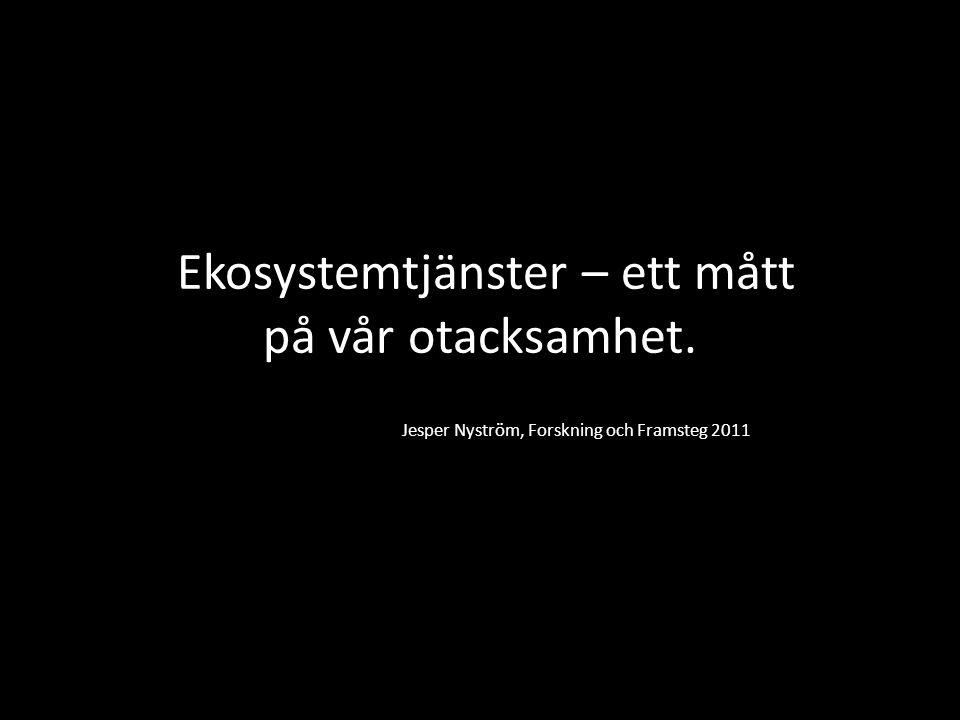 Ekosystemtjänster – ett mått på vår otacksamhet. Jesper Nyström, Forskning och Framsteg 2011