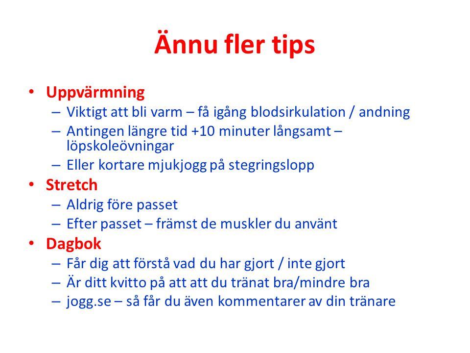 Ännu fler tips Uppvärmning – Viktigt att bli varm – få igång blodsirkulation / andning – Antingen längre tid +10 minuter långsamt – löpskoleövningar –