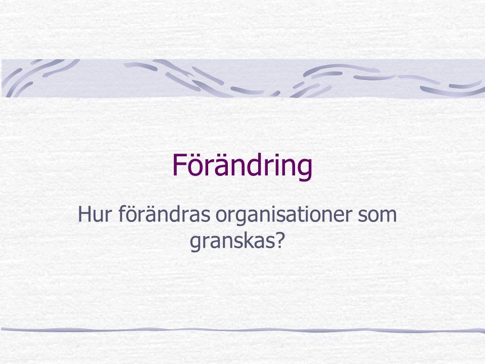 Förändring Hur förändras organisationer som granskas?