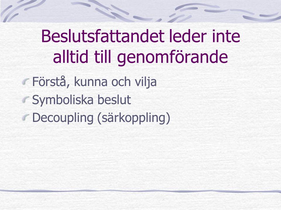 Beslutsfattandet leder inte alltid till genomförande Förstå, kunna och vilja Symboliska beslut Decoupling (särkoppling)