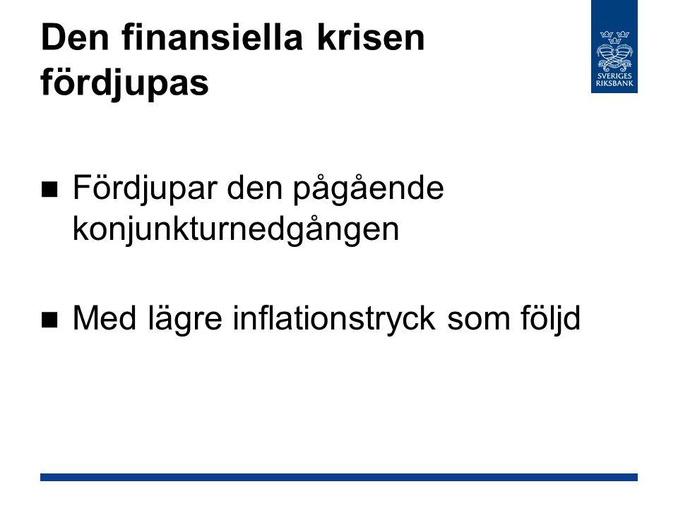 Den finansiella krisen fördjupas Fördjupar den pågående konjunkturnedgången Med lägre inflationstryck som följd