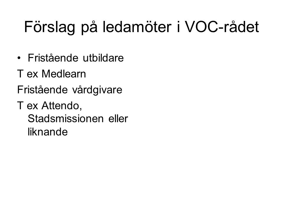 Förslag på ledamöter i VOC-rådet Fristående utbildare T ex Medlearn Fristående vårdgivare T ex Attendo, Stadsmissionen eller liknande