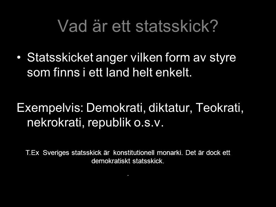 Vad är ett statsskick? Statsskicket anger vilken form av styre som finns i ett land helt enkelt. Exempelvis: Demokrati, diktatur, Teokrati, nekrokrati