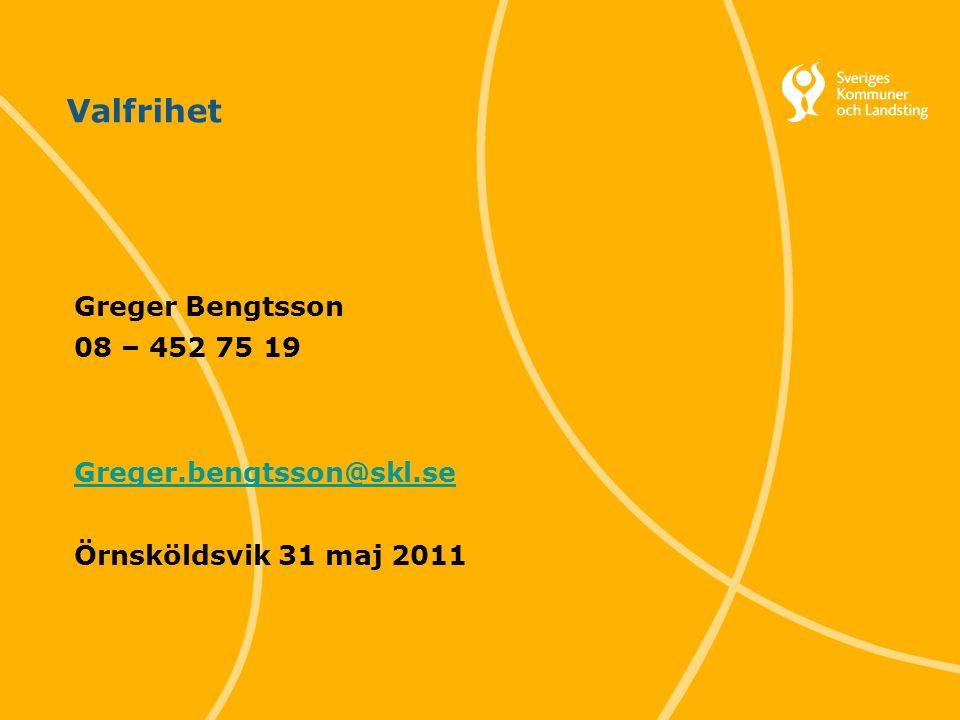 1 Svenska Kommunförbundet och Landstingsförbundet i samverkan Valfrihet Greger Bengtsson 08 – 452 75 19 Greger.bengtsson@skl.se Örnsköldsvik 31 maj 2011