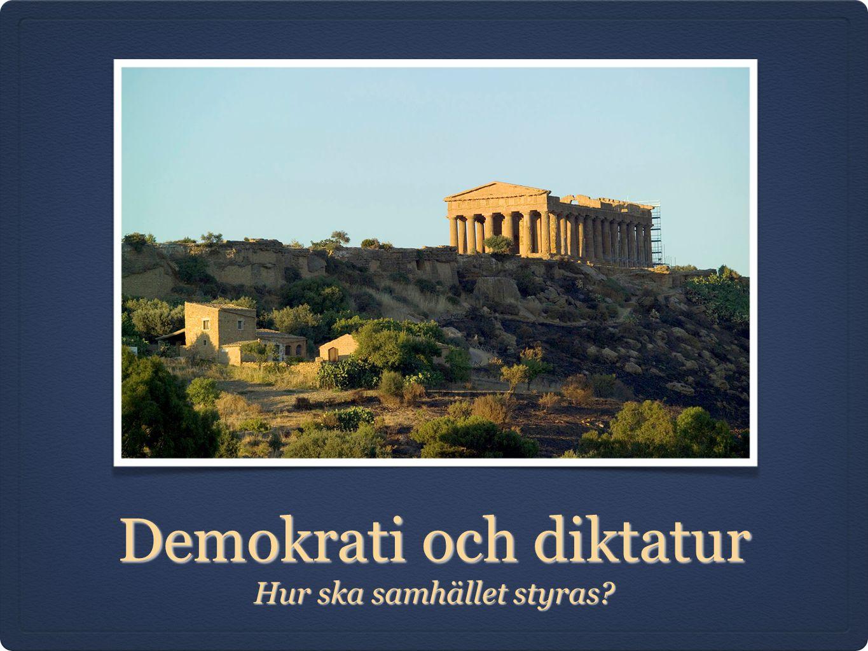 Demokrati och diktatur Hur ska samhället styras?