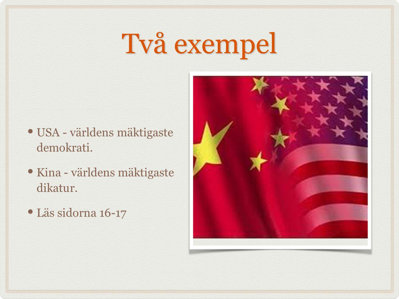 Två exempel USA - världens mäktigaste demokrati. Kina - världens mäktigaste dikatur. Läs sidorna 16-17
