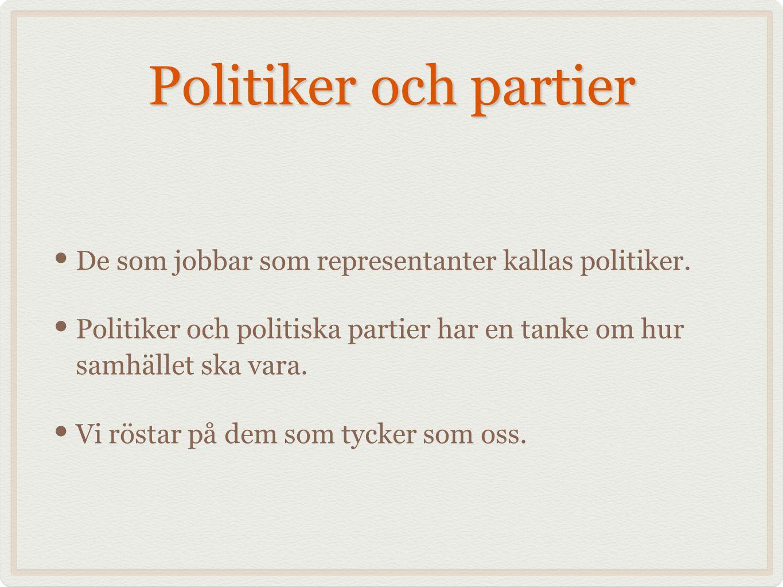 Politiker och partier De som jobbar som representanter kallas politiker. Politiker och politiska partier har en tanke om hur samhället ska vara. Vi rö