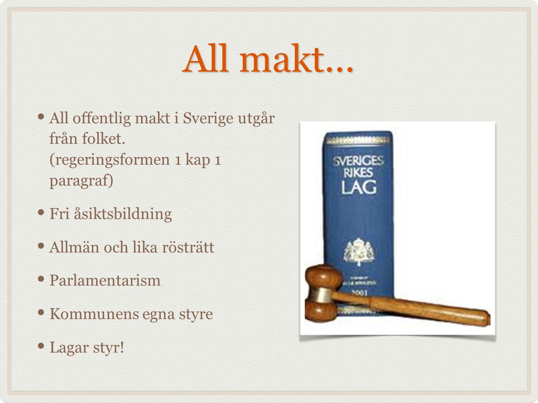 All makt... All offentlig makt i Sverige utgår från folket. (regeringsformen 1 kap 1 paragraf) Fri åsiktsbildning Allmän och lika rösträtt Parlamentar