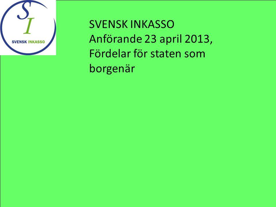 SVENSK INKASSO Anförande 23 april 2013, Fördelar för staten som borgenär