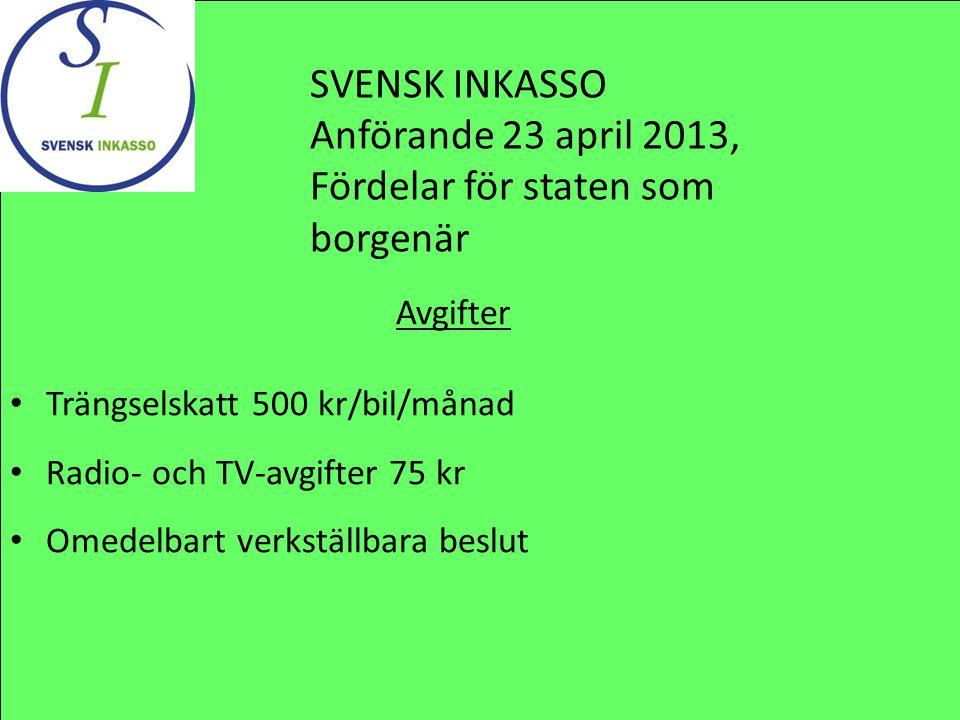 Avgifter Trängselskatt 500 kr/bil/månad Radio- och TV-avgifter 75 kr Omedelbart verkställbara beslut SVENSK INKASSO Anförande 23 april 2013, Fördelar för staten som borgenär