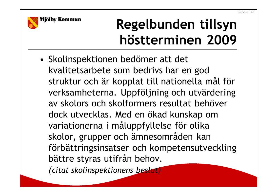 2010-06-22 1/X Regelbunden tillsyn höstterminen 2009 Skolinspektionen bedömer att det kvalitetsarbete som bedrivs har en god struktur och är kopplat till nationella mål för verksamheterna.