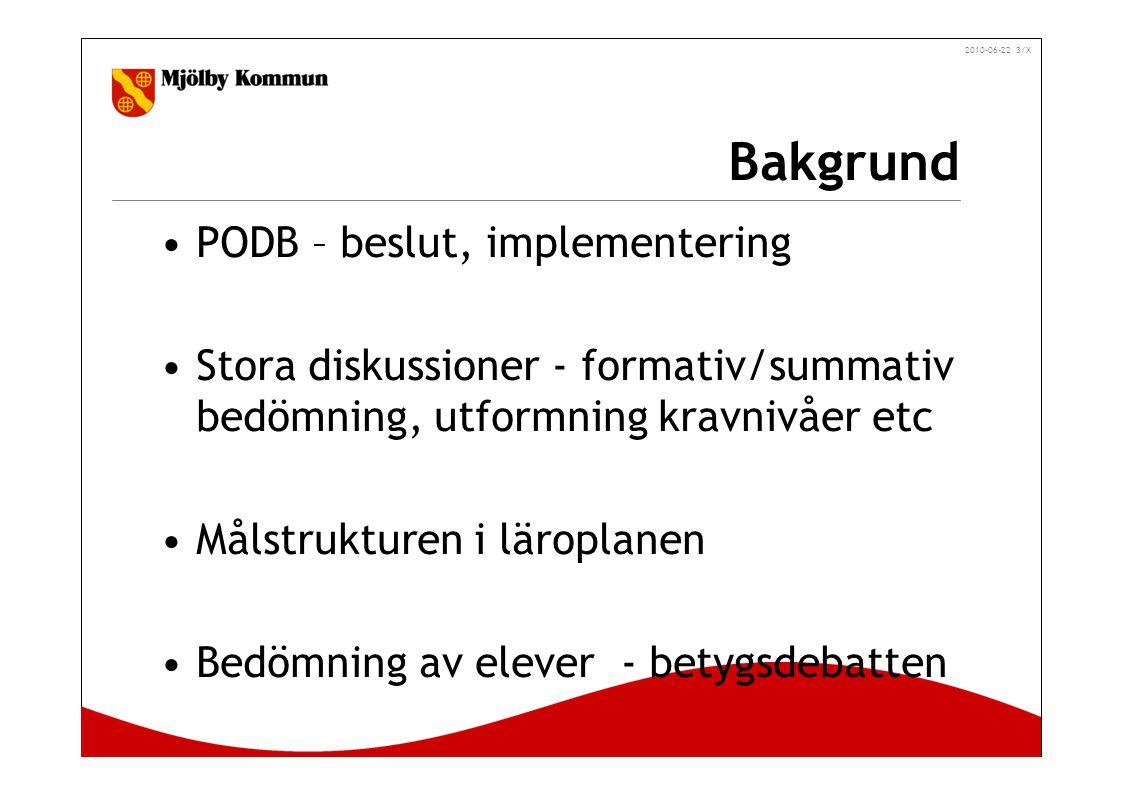 2010-06-22 3/X Bakgrund PODB – beslut, implementering Stora diskussioner - formativ/summativ bedömning, utformning kravnivåer etc Målstrukturen i läroplanen Bedömning av elever - betygsdebatten