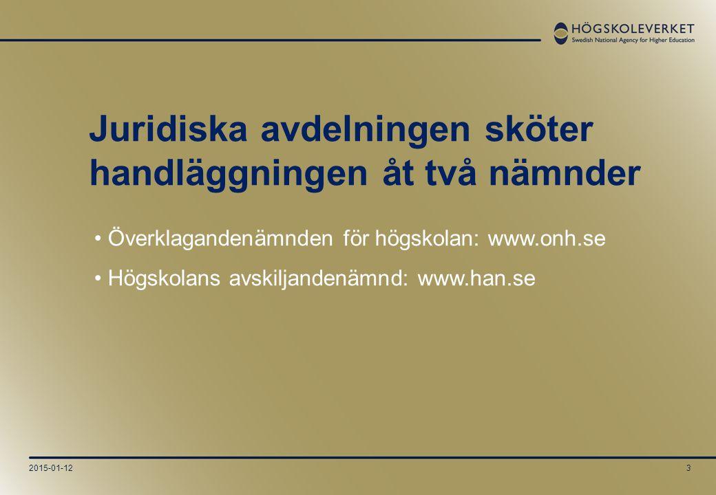 2015-01-123 Överklagandenämnden för högskolan: www.onh.se Högskolans avskiljandenämnd: www.han.se Juridiska avdelningen sköter handläggningen åt två nämnder