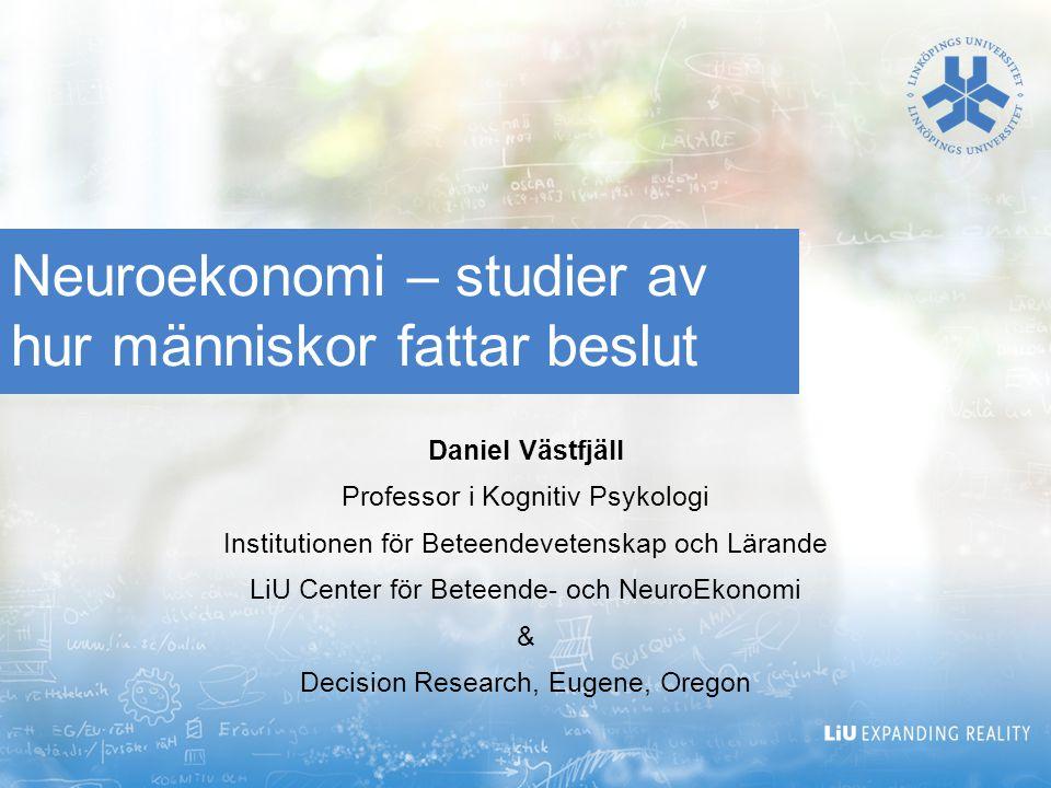 Neuroekonomi – studier av hur människor fattar beslut Daniel Västfjäll Professor i Kognitiv Psykologi Institutionen för Beteendevetenskap och Lärande