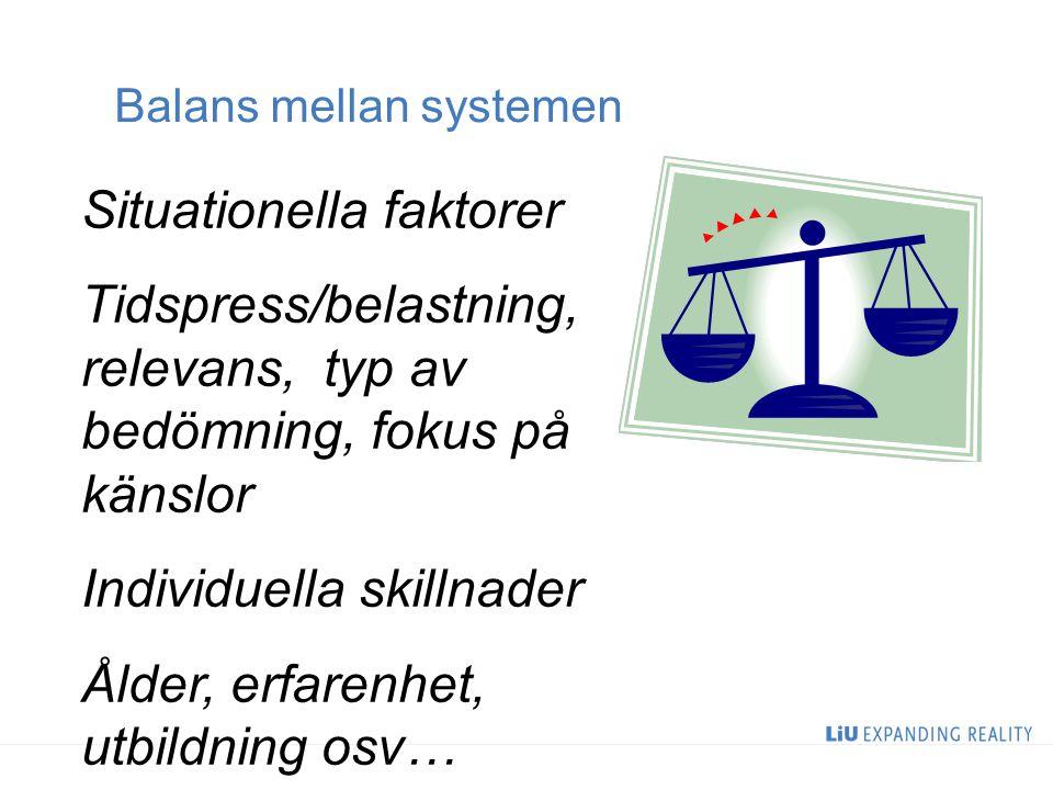 Balans mellan systemen Situationella faktorer Tidspress/belastning, relevans, typ av bedömning, fokus på känslor Individuella skillnader Ålder, erfare