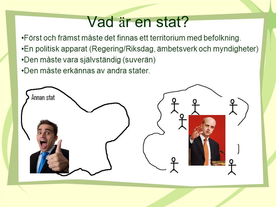 Vad ä r en stat? En politisk apparat (Regering/Riksdag, ämbetsverk och myndigheter) Först och främst måste det finnas ett territorium med befolkning.