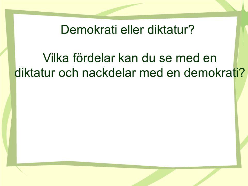 Demokrati eller diktatur? Vilka fördelar kan du se med en diktatur och nackdelar med en demokrati?