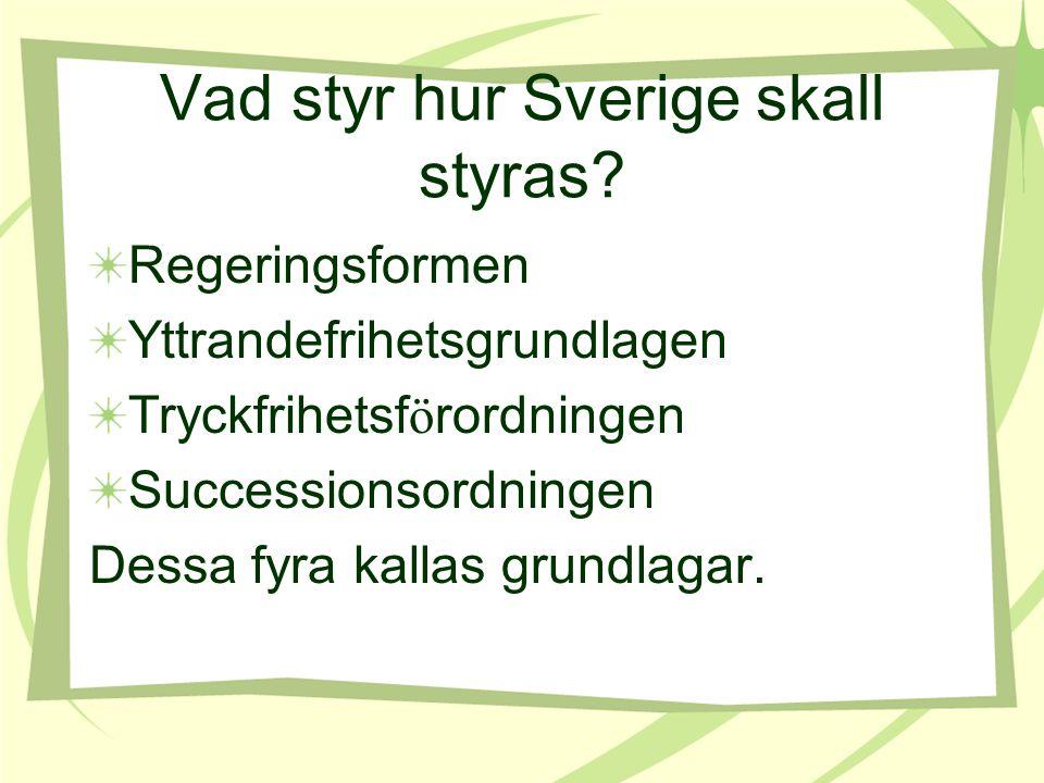 Vad styr hur Sverige skall styras? Regeringsformen Yttrandefrihetsgrundlagen Tryckfrihetsf ö rordningen Successionsordningen Dessa fyra kallas grundla