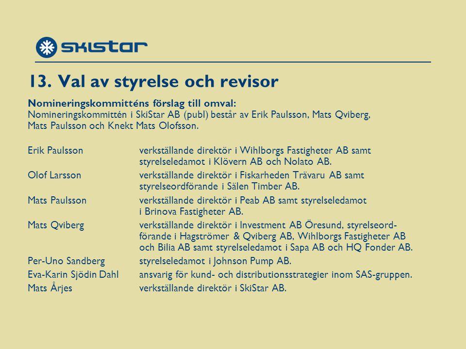 13. Val av styrelse och revisor Nomineringskommitténs förslag till omval: Nomineringskommittén i SkiStar AB (publ) består av Erik Paulsson, Mats Qvibe