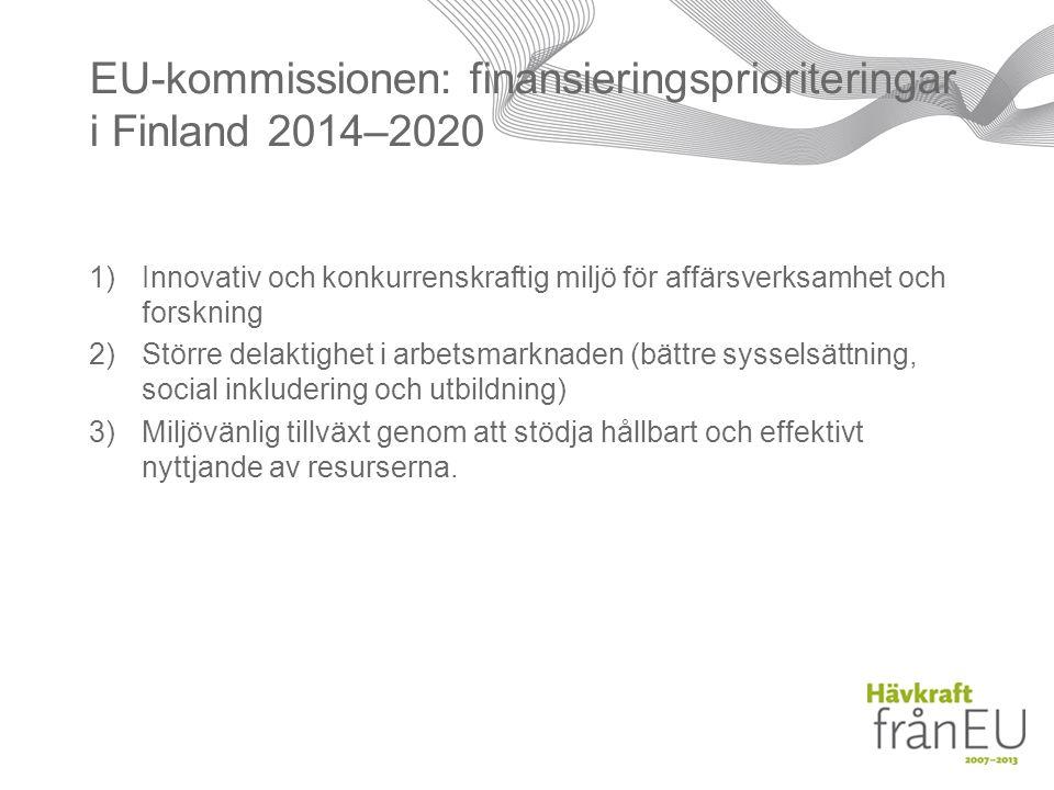 EU-kommissionen: finansieringsprioriteringar i Finland 2014–2020 1)Innovativ och konkurrenskraftig miljö för affärsverksamhet och forskning 2)Större delaktighet i arbetsmarknaden (bättre sysselsättning, social inkludering och utbildning) 3)Miljövänlig tillväxt genom att stödja hållbart och effektivt nyttjande av resurserna.