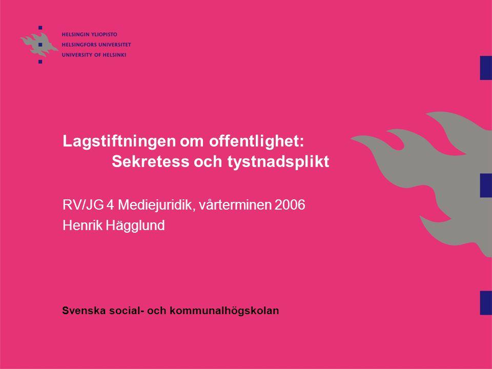 Lagstiftningen om offentlighet: Sekretess och tystnadsplikt RV/JG 4 Mediejuridik, vårterminen 2006 Henrik Hägglund Svenska social- och kommunalhögskolan