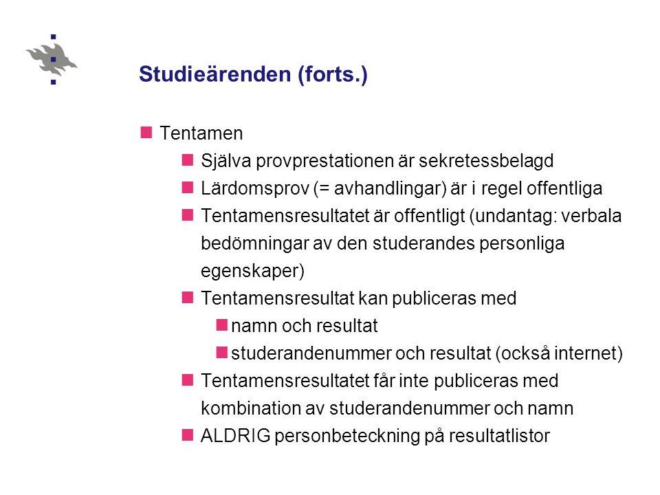 Studieärenden (forts.) Tentamen Själva provprestationen är sekretessbelagd Lärdomsprov (= avhandlingar) är i regel offentliga Tentamensresultatet är offentligt (undantag: verbala bedömningar av den studerandes personliga egenskaper) Tentamensresultat kan publiceras med namn och resultat studerandenummer och resultat (också internet) Tentamensresultatet får inte publiceras med kombination av studerandenummer och namn ALDRIG personbeteckning på resultatlistor