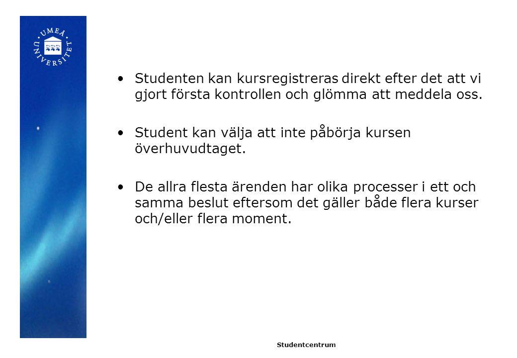 Studenten kan kursregistreras direkt efter det att vi gjort första kontrollen och glömma att meddela oss.
