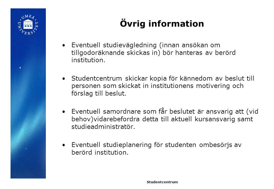 Övrig information Eventuell studievägledning (innan ansökan om tillgodoräknande skickas in) bör hanteras av berörd institution.