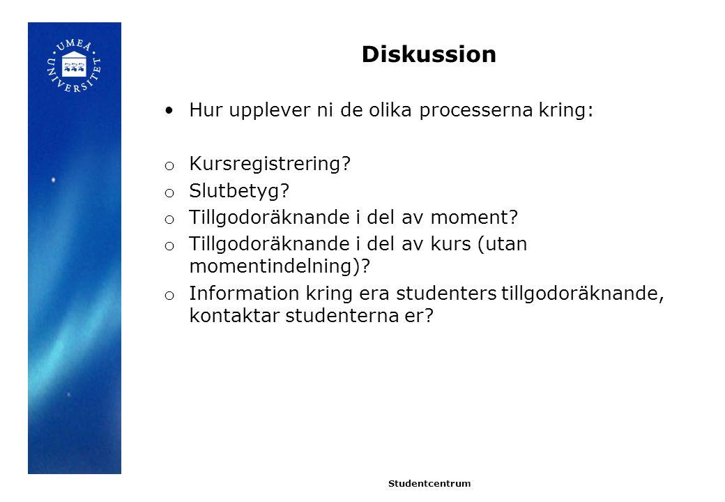 Diskussion Hur upplever ni de olika processerna kring: o Kursregistrering.